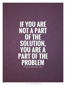 if-you-are-not-a-part-of-the-solution-you-are-a-part-of-the-problem-quote-1
